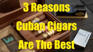 Three Reasons Why Cuban Cigars Are In-Fact The Best