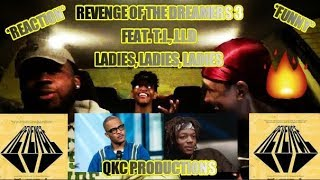 Revenge Of The Dreamers 3 - Feat. T.I., & J.I.D - Ladies, Ladies, Ladies - REACTION