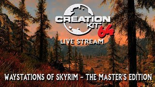 Skyrim Creation Kit Live Stream 1_16_2019 Waystations of Skyrim  The Master's Edition