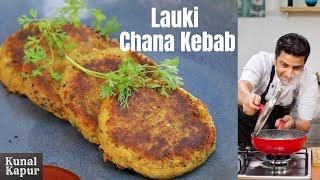 Lauki Channa Kebab | Kunal Kapur | Vegetarian Kebab Recipe