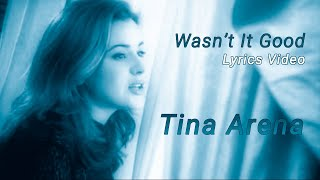 Wasn't it good lyrics --Tina Arena