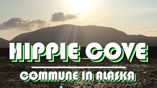 DISCOVER Hippie Cove | The Alaskan Commune
