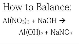 How To Balance: Al(NO3)3 + NaOH =  Al(OH)3 + NaNO3