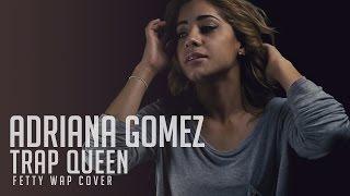 Trap Queen - Fetty Wap (RNB Cover by Adriana Gomez)