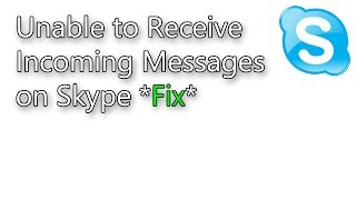 Can't Receive Incoming Messages on Skype (Solution)