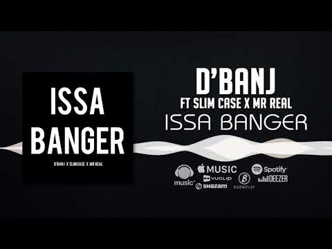 D'Banj X Slimcase X Mr Real - Issa Banger