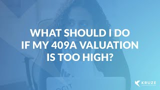 What should I do if my 409A valuation is too high?