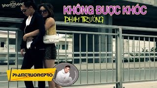 [MV HD] Không Được Khóc - Phạm Trưởng