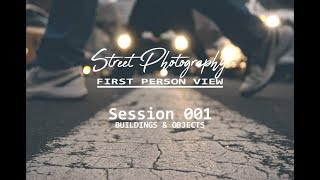 Street Photography In First Person View Vlog Session 001 | Buildings & Objects