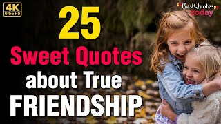 Best 25 Quotes To Value The Gift Of True Friendship   True Friendship Quotes   Best Quotes Today