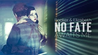 Booker & Elizabeth || No fate awaits me (BioShock Infinite)
