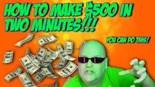 How To Make $500 In Two Minutes - You CAN Do This!