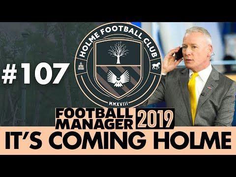 HOLME FC FM19 | Part 107 | TRANSFER SPECIAL | Football Manager 2019