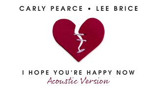 Carly Pearce I Hope You're Happy Now (Acoustic Version)