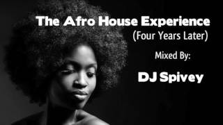 "The Afro House Experience ""Four Years Later"" (An Afro House Mix) By DJ Spivey"