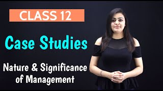 Nature and Significance of Management Class 12 | CASE STUDIES