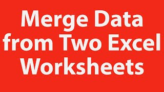 How to Merge Data from Two Excel Worksheets