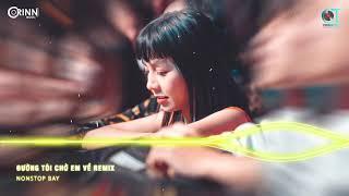 Đường Tôi Chở Em Về Remix, Họ Yêu Ai Mất Rồi Remix   NONSTOP Nhạc Trẻ Vinahouse 2021 DJ Remix Cực TÊ
