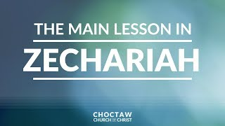 The Main Lesson in Zechariah