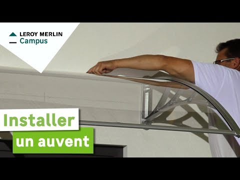 Comment installer un auvent ? Leroy Merlin