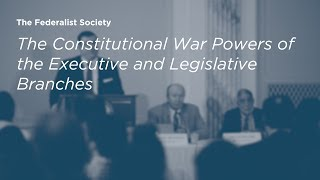 Click to play: The Constitutional War Powers of the Executive and Legislative Branches - Event Audio/Video