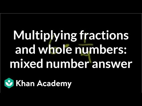 Multiplying fractions and whole numbers 2 (video) | Khan Academy