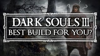 Dark Souls 3 ▶ What's the best build for you?