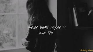 Never blame anyone in your life||sad whatsapp status video