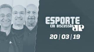 Esporte em Discussão - 20/03/2019