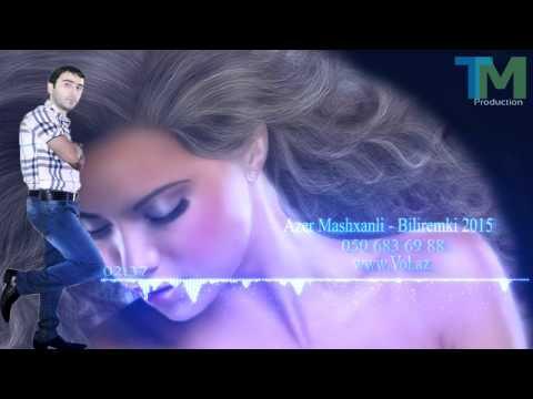 Azer Mashxanli - Biliremki mp3 yukle - Mahni.Biz
