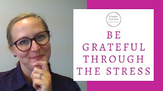 How to Be Grateful Through the Stress of Life