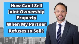 How Can I Sell a Joint Ownership Property When My Partner Does Not Want To Sell?