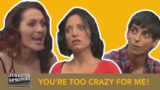 YOU'RE TOO CRAZY FOR ME! (The Jerry Springer Show)
