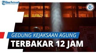 Terbakar 12 Jam Gedung 6 Lantai Kejaksaan Agung, Baru Bisa Dipadamkan Minggu Pagi