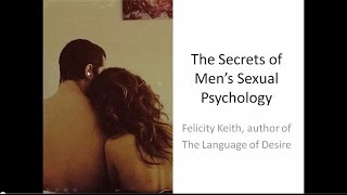 The Language of Desire and The Secrets of Men's Sexual Psychology Webinar