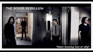 The Boxer Rebellion - Never knowing how or why