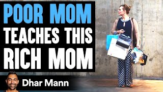 Poor Mom Teaches Rich Mom What Success Is All About | Dhar Mann