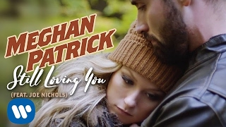 Meghan Patrick   Still Loving You (feat. Joe Nichols)   Official Music Video