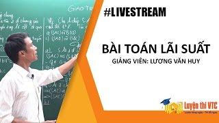LIVESTREAM: Bài Toán Lãi Suất   Thầy Lương Văn Huy