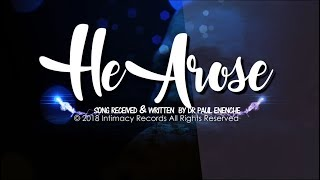 HE AROSE   Dr Paul Enenche