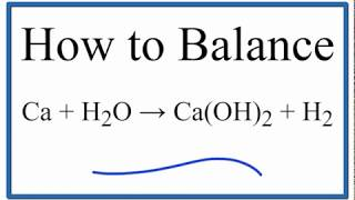 How To Balance Ca + H2O = Ca(OH)2 + H2 (Calcium Plus Water)