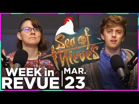 Sea of Thieves & GDC — WEEK IN REVUE, Mar. 23, 2018