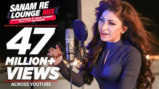 Sanam Re (Lounge Mix) Video Song | Tulsi Kumar & Mithoon | T-Series