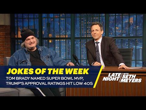 Seth's Favorite Jokes of the Week: Tom Brady Named Super Bowl MVP, Trump's Approval Ratings Hit Low