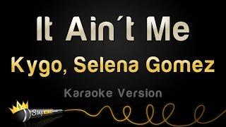 Kygo, Selena Gomez - It Ain't Me (Karaoke Version)