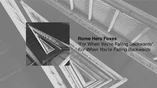 Rome Hero Foxes   For When You're Falling Backwards (Audio)