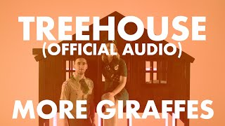 More Giraffes   TREEHOUSE (Official Audio)