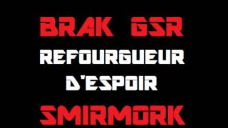 BRAK GSR feat SMIRMORK - refourgueur d'espoir.wmv