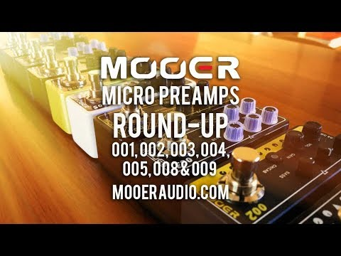 MOOER: MICRO PREAMP's 001, 002, 003, 004, 005, 008 & 009 Round-up.