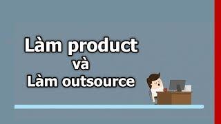 Làm product và làm outsource khác nhau như thế nào?